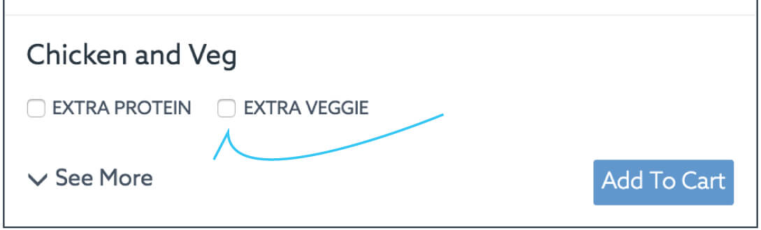 To adjust your meal to your nutrition you can select the extra veggie option on the menu page to adjust your meal